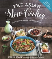 The Asian Slow Cooker - Exotic Favorites for Your Crockpot ebook by Kelly Kwok