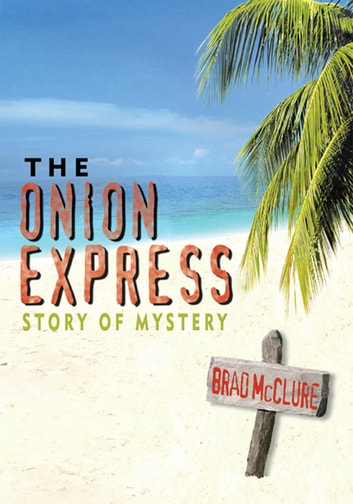 The Onion Express - Story of Mystery ebook by Brad McClure