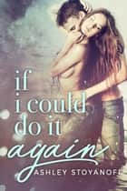 If I Could Do It Again ebook by Ashley Stoyanoff
