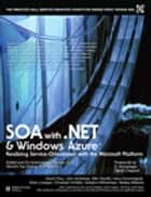 SOA with .NET and Windows Azure - Realizing Service-Orientation with the Microsoft Platform ebook by Thomas Erl, David Chou, John deVadoss,...
