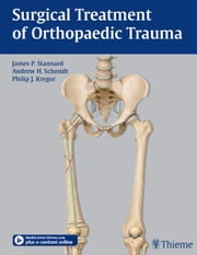 Surgical Treatment of Orthopaedic Trauma ebook by James P. Stannard,Andrew H. Schmidt