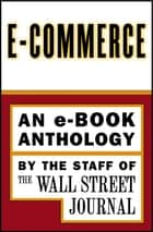 e-Commerce - An e-Book Special Report ebook by The Staff of the Wall Street Journal