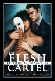 The Flesh Cartel #8: Loyalties ebook by Rachel Haimowitz,Heidi Belleau