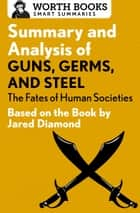 Summary and Analysis of Guns, Germs, and Steel: The Fates of Human Societies ebook by Worth Books