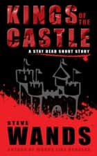 Kings of the Castle: A Stay Dead short story ebook by Steve Wands