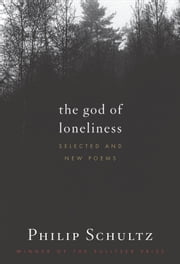 The God of Loneliness - Selected and New Poems ebook by Philip Schultz