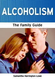 Alcoholism: The Family Guide ebook by Samantha Harrington-Lowe