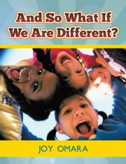 And so What If We Are Different? ebook by Joy Omara
