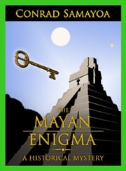 The Mayan Enigma ebook by Conrad Samayoa