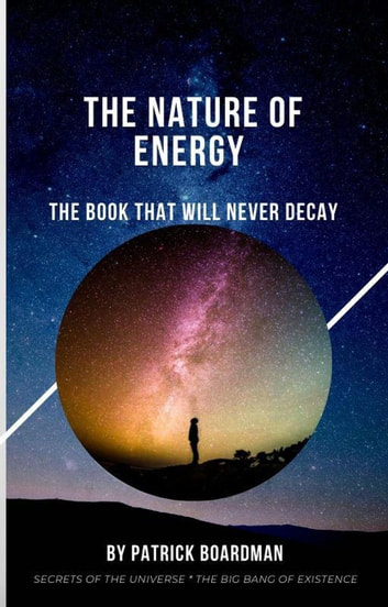The Nature of Energy: The Book that Will Never Decay ebook by Patrick Boardman