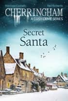 Cherringham - Secret Santa ebook by Matthew Costello,Neil Richards