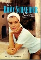 The Romy Schneider Story ebook by Carolyn McGivern
