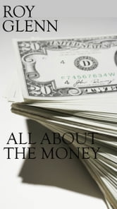All About The Money ebook by Roy Glenn