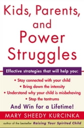 Kids, Parents, and Power Struggles - Raising Children to be More Caring and C ebook by Mary Sheedy Kurcinka