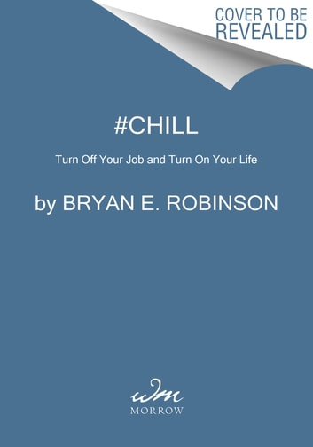 #Chill - Turn Off Your Job and Turn On Your Life ebook by Bryan E. Robinson PhD