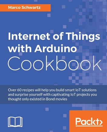 Internet of things with arduino cookbook rakuten kobo internet of things with arduino cookbook ebook by marco schwartz fandeluxe Images