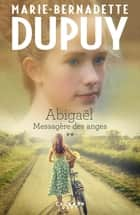 Abigaël tome 2 : Messagère des anges eBook by Marie-Bernadette Dupuy