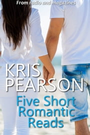 Five Short Romantic Reads ebook by Kris Pearson