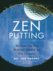 Zen Putting - Mastering the Mental Game on the Greens ebook by Joseph Parent