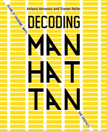 Decoding Manhattan - Island of Diagrams, Maps, and Graphics ebook by Antonis Antoniou,Steven Heller