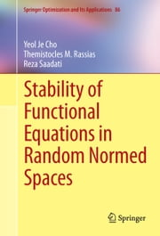 Stability of Functional Equations in Random Normed Spaces ebook by Yeol Je Cho,Reza Saadati,Themistocles M. Rassias