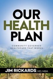 Our Health Plan - Community Governed Healthcare That Works ebook by Jim Rickards, MD, MB