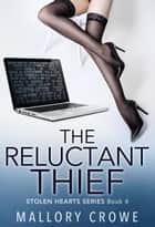 The Reluctant Thief - The Stolen Hearts, #4 ebook by Mallory Crowe