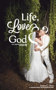 Life, Love & God ebook by Hart, Justin C