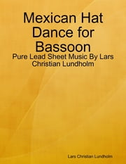 Mexican Hat Dance for Bassoon - Pure Lead Sheet Music By Lars Christian Lundholm ebook by Lars Christian Lundholm