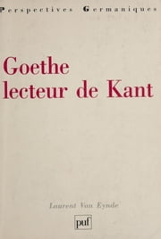 Goethe lecteur de Kant eBook by Laurent Van Eynde