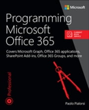Programming Microsoft Office 365 (includes Current Book Service) - Covers Microsoft Graph, Office 365 applications, SharePoint Add-ins, Office 365 Groups, and more ebook by Paolo Pialorsi