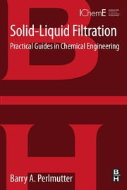 Solid-Liquid Filtration - Practical Guides in Chemical Engineering ebook by Barry Perlmutter