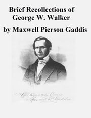 Brief Recollections of George W. Walker ebook by Maxwell Pierson Gaddis