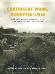Contingent Work, Disrupted Lives - Labour and Community in the New Rural Economy ebook by Belinda Leach,Anthony Winson