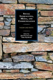 Social Inequalities, Media, and Communication - Theory and Roots ebook by Jan Servaes,Glenn W. Muschert,Jan Servaes,Oyedemi,Audenhove,Clarke,Durdağ,Gordon-Bell,Heyman,Mariën,Ortwein,Oyedemi,Ragnedda,Rowe,Sanz Sabido,Salemink,Seixas,Sen,Shapovalova