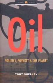 Oil - Politics, Poverty and the Planet ebook by Toby Shelley