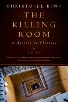 The Killing Room: A Mystery in Florence ebook by Christobel Kent