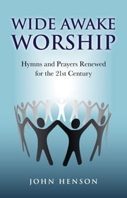 Wide Awake Worship: Hymns & Prayers Rene ebook by John Henson