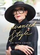 Advanced Style ebook by Ari Seth Cohen, Ari Seth Cohen, Maira Kalman,...