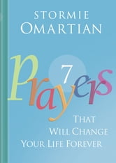 Seven Prayers That Will Change Your Life Forever ebook by Stormie Omartian