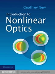 Introduction to Nonlinear Optics ebook by Geoffrey New