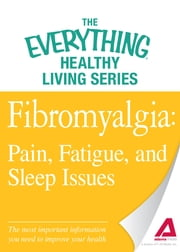 Fibromyalgia: Pain, Fatigue, and Sleep Issues: The most important information you need to improve your health - The most important information you need to improve your health ebook by Adams Media