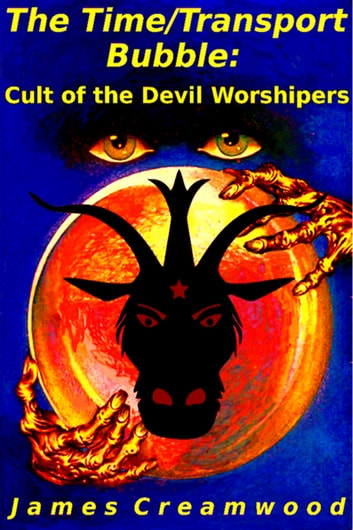 The Time/Transport Bubble: Cult of the Devil Worshipers ebook by James Creamwood