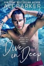 Dive In Deep Book 2 ebook by Ali Parker