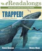 Trapped! - A Whale's Rescue ebook by Robert Burleigh, George Guidall