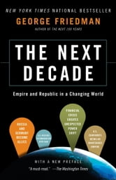 The Next Decade - Where We've Been . . . and Where We're Going ebook by George Friedman