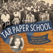 The Girl from the Tar Paper School - Barbara Rose Johns and the Advent of the Civil Rights Movement ebook by Teri Kanefield