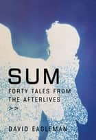 Sum - 40 Tales From The Afterlives ebook by David Eagleman