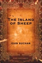 The Island of Sheep 電子書 by John Buchan