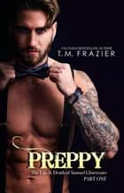 Preppy, The Life & Death of Samuel Clearwater Part One ebook by T.M. Frazier